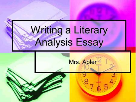 Writing a Literary Analysis Essay Mrs. Abler. Begin with the basics Read the book or books assigned Read the book or books assigned Ask relevant questions.