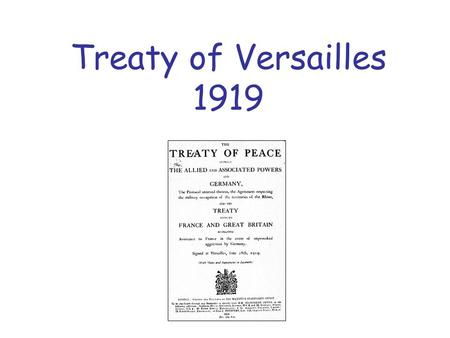 Treaty of Versailles 1919. Aims: Understand why Germany was angry about the Treaty of Versailles. Identify how people in Britain felt about the Versailles.