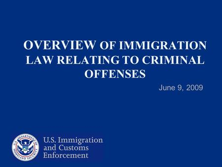 OVERVIEW OF IMMIGRATION LAW RELATING TO CRIMINAL OFFENSES June 9, 2009.