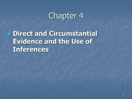 Chapter 4 Direct and Circumstantial Evidence and the Use of Inferences.