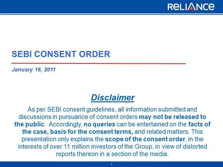 1 Disclaimer As per SEBI consent guidelines, all information submitted and discussions in pursuance of consent orders may not be released to the public.