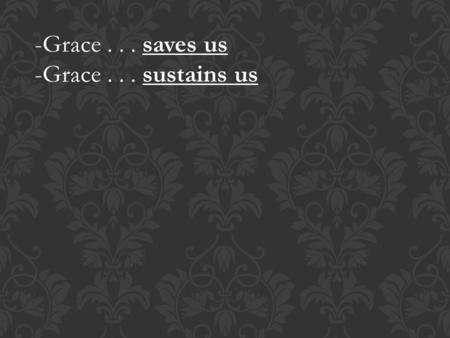 -Grace... saves us -Grace... sustains us. The Impact of Grace upon our Guilt I. The Struggle 1. The Inward Struggle GALATIANS 5 2. The Outward Struggle.