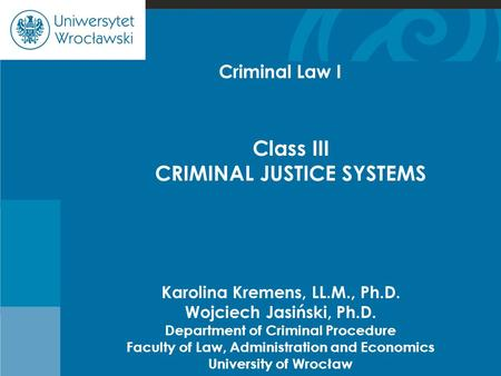 Cje Karolina Kremens, LL.M., Ph.D. Wojciech Jasiński, Ph.D. Department of Criminal Procedure Faculty of Law, Administration and Economics University of.