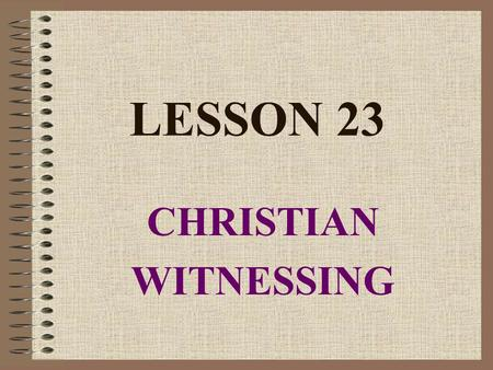 LESSON 23 CHRISTIAN WITNESSING Opening Prayer: