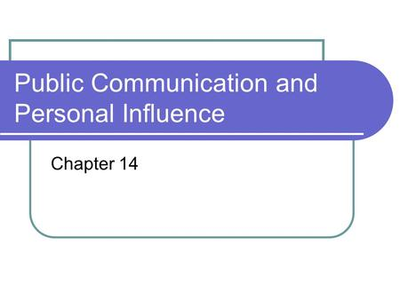 Public Communication and Personal Influence Chapter 14.