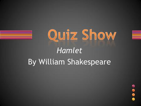 Hamlet By William Shakespeare. Name the character that matches the description.