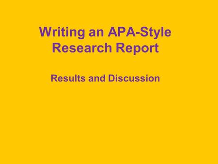 Writing an APA-Style Research Report Results and Discussion.