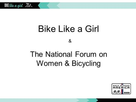 Bike Like a Girl & The National Forum on Women & Bicycling.