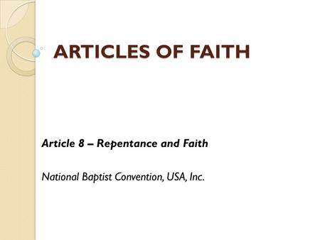 ARTICLES OF FAITH Article 8 – Repentance and Faith National Baptist Convention, USA, Inc.