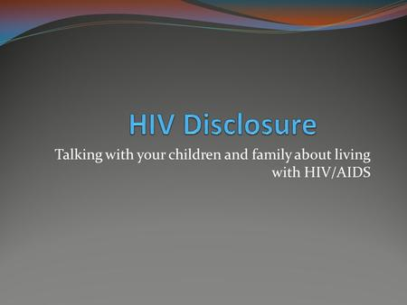 Talking with your children and family about living with HIV/AIDS.