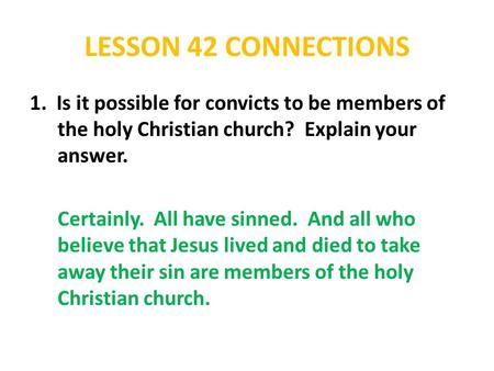 LESSON 42 CONNECTIONS 1. Is it possible for convicts to be members of the holy Christian church? Explain your answer. Certainly. All have sinned. And all.