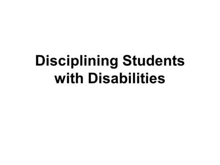 Disciplining Students with Disabilities. Glossary of Terms Alternative Instruction Behavior Intervention Plan (BIP) Disciplinary Change In Placement Expedited.