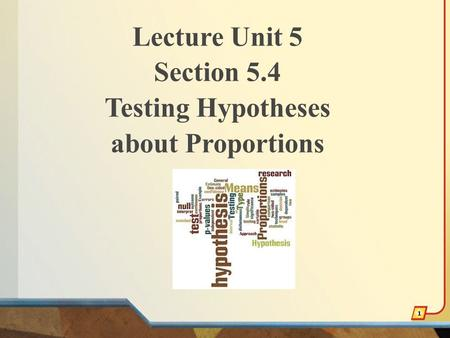 Lecture Unit 5 Section 5.4 Testing Hypotheses about Proportions 1.