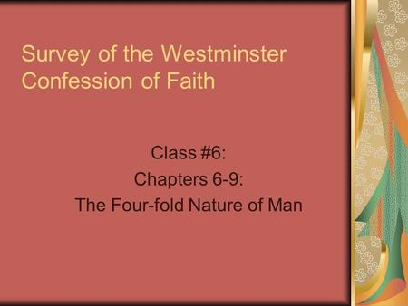 Survey of the Westminster Confession of Faith Class #6: Chapters 6-9: The Four-fold Nature of Man.