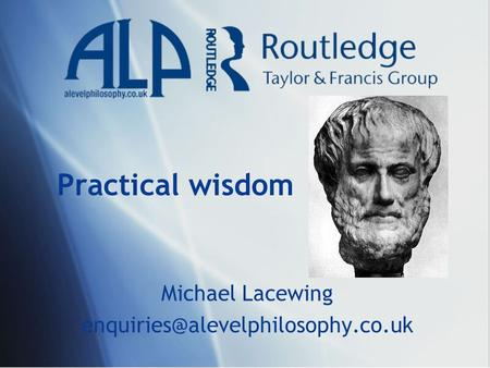 Practical wisdom Michael Lacewing