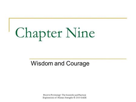 Chapter Nine Wisdom and Courage Positive Psychology: The Scientific and Practical Explorations of Human Strengths © 2010 SAGE.