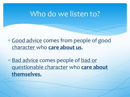  Good advice comes from people of good character who care about us.  Bad advice comes people of bad or questionable character who care about themselves.
