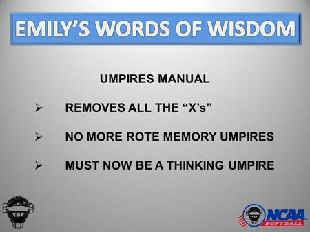 "UMPIRES MANUAL  REMOVES ALL THE ""X's""  NO MORE ROTE MEMORY UMPIRES  MUST NOW BE A THINKING UMPIRE."