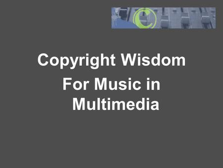 "Copyright Wisdom For Music in Multimedia. ""If you are having to talk about Fair Use, then you're already in trouble."" - Michael Brown, NY Copyright Attorney."