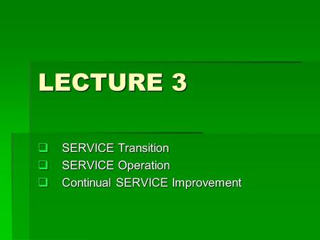 SERVICE Transition SERVICE Operation Continual SERVICE Improvement