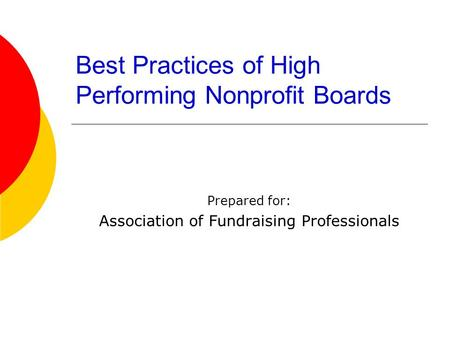 Best Practices of High Performing Nonprofit Boards Prepared for: Association of Fundraising Professionals.