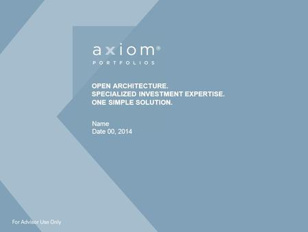 OPEN ARCHITECTURE. SPECIALIZED INVESTMENT EXPERTISE. ONE SIMPLE SOLUTION. Name Date 00, 2014.