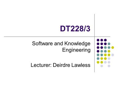 Software and Knowledge Engineering Lecturer: Deirdre Lawless