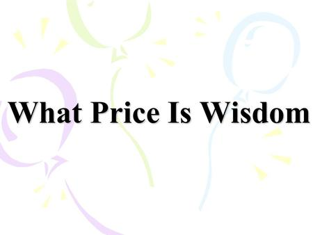 What Price Is Wisdom. What do you think of your parents ' advice?