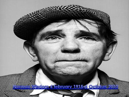 Sir Norman Wisdom was an English actor, comedian and singer-songwriter best known for a series of comedy films produced between 1953 and 1966.He was born.