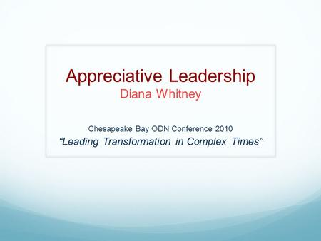 "Appreciative Leadership Diana Whitney Chesapeake Bay ODN Conference 2010 ""Leading Transformation in Complex Times"""