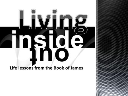 Life lessons from the Book of James. James 3:13-18 June 2, 2013.