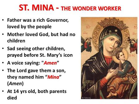 ST. MINA - THE WONDER WORKER Father was a rich Governor, loved by the people Mother loved God, but had no children Sad seeing other children, prayed before.