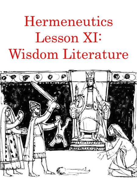 Hermeneutics Lesson XI: Wisdom Literature. What is wisdom? Wisdom may be defined in a variety of ways: common sense, insight, application of theoretical.