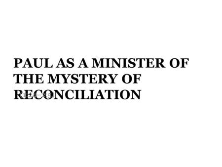 PAUL AS A MINISTER OF THE MYSTERY OF RECONCILIATION (1:24–2:5)