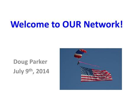 Welcome to OUR Network! Doug Parker July 9 th, 2014 How did I get to the HotHouse? What does a wildly successful HotHouse coffee and conversation session.