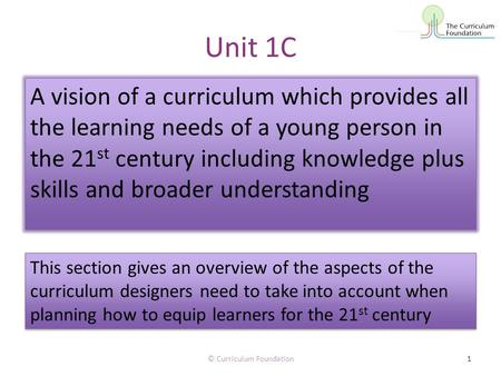 Unit 1C A vision of a curriculum which provides all the learning needs of a young person in the 21 st century including knowledge plus skills and broader.
