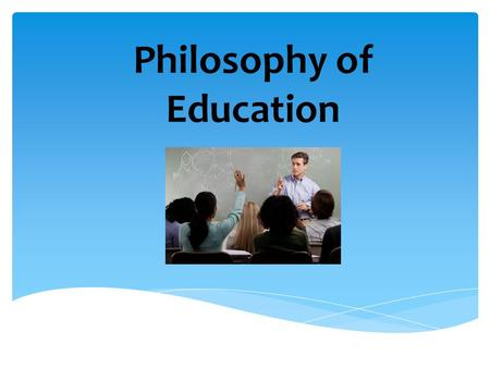 Philosophy of Education. Copyright © Texas Education Agency, 2014. These Materials are copyrighted © and trademarked ™ as the property of the Texas Education.