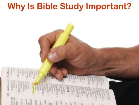 Why Is Bible Study Important?. God calls us through the gospel 2 Th. 2:14 call, gospel The only way we can understand God's call and respond, is to study.