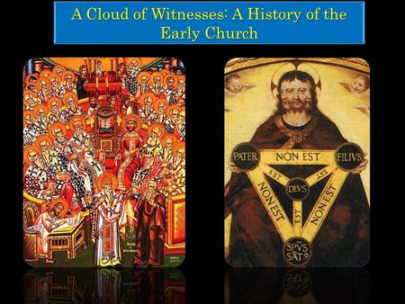 A Cloud of Witnesses: A History of the Early Church.