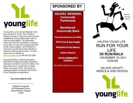 Halifax Young Life 102 Watlington Drive South Boston, Virginia 24592 You were made for this! HALIFAX YOUNG LIFE RUN FOR YOUR LIFE 5K RUN/WALK NOVEMBER.