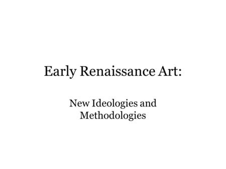 Early Renaissance Art: New Ideologies and Methodologies.