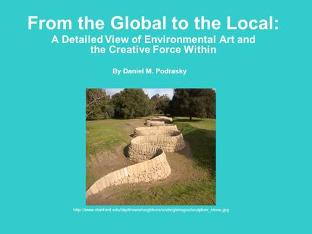 From the Global to the Local: A Detailed View of Environmental Art and the Creative Force Within