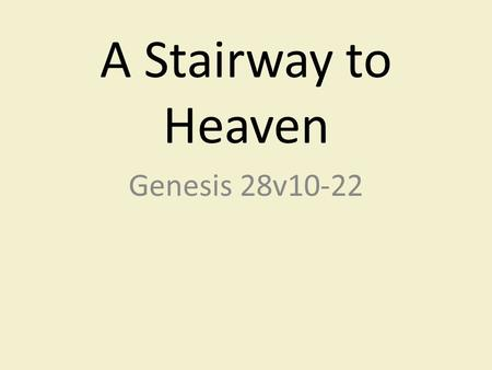 A Stairway to Heaven Genesis 28v10-22. 1.) Fleeing from trouble! (27v41-28v9)