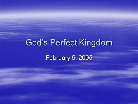 God's Perfect Kingdom February 5, 2005.  What does your home look like?  Do you feel comfortable there?  Do you feel safe there?  What do your parents.