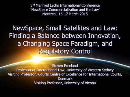 3 rd Manfred Lachs International Conference 'NewSpace Commercialization and the Law' Montreal, 16-17 March 2015 NewSpace, Small Satellites and Law: Finding.
