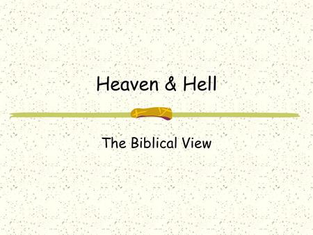 Heaven & Hell The Biblical View. Heaven & Hell Introduction The Nature of Man The Death State Hell The Popular Doctrine The Bible Doctrine Heaven The.