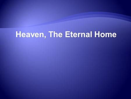 Heaven, The Eternal Home.  Is heaven real? If so, how does one know?