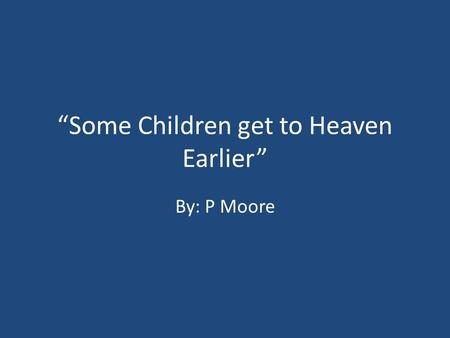 """Some Children get to Heaven Earlier"""