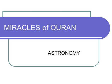 MIRACLES of QURAN ASTRONOMY. QUR'AN A book which we have revealed to you (Muhammad) so that you may lead the people from out of the darknesses into the.