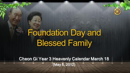 Cheon Gi Year 3 Heavenly Calendar March 18 (May 8, 2012) Foundation Day and Blessed Family.